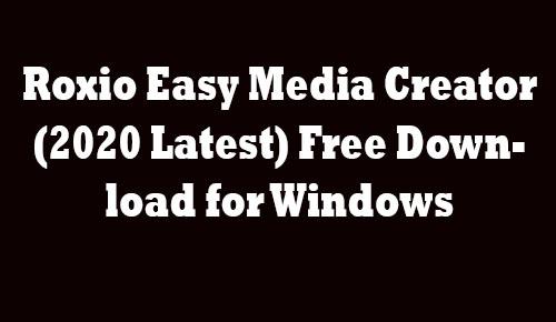 Roxio Easy Media Creator Free Download for Windows